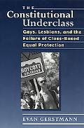 Constitutional Underclass Gays, Lesbians, and the Failure of Class-Based Equal Protection