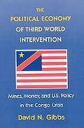 Political Economy of Third World Intervention Mines, Money, and U.S. Policy in the Congo Crisis