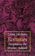 Ecstasies Deciphering the Witches' Sabbath