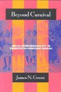 Beyond Carnival Male Homosexuality in Twentieth-Century Brazil