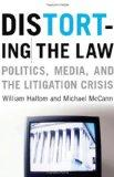 Distorting the Law: Politics, Media, and the Litigation Crisis (Chicago Series in Law and So...