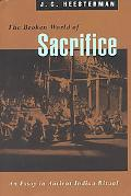 Broken World of Sacrifice An Essay in Ancient Indian Ritual