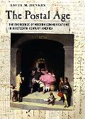Postal Age The Emergence of Modern Communications in Nineteenth-century America