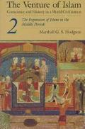 Venture of Islam Conscience and History in a World Civilization  The Expansion of Islam in t...
