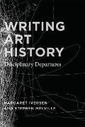 Writing Art History : Disciplinary Departures