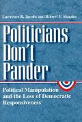 Politicians Don't Pander Politicial Manipulation and the Loss of Democratic Responsiveness