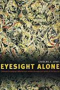 Eyesight Alone Clement Greenberg's Modernism And The Bureaucratization Of The Senses