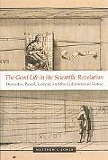 Good Life in the Scientific Revolution Descartes, Pascal, Leibniz, And the Cultivation of Vi...