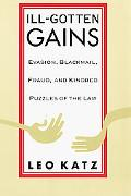 Ill-Gotten Gains Evasion, Blackmail, Fraud, and Kindred Puzzles of the Law