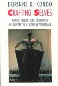 Crafting Selves Power, Gender, and Discourses of Identity in a Japanese Workplace