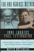 For and Against Method Including Lakatos's Lectures on Scientific Method and the Lakatos-Fey...
