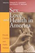 Sex, Love, and Health in America Private Choices and Public Policies