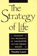 Strategy of Life Teleology and Mechanics in 19th Century German Biology