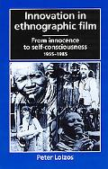 Innovation in Ethnographic Film From Innocence to Self-Consciousness, 1955-85