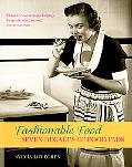 Fashionable Food Seven Decades of Food Fads