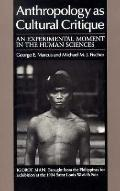 Anthropology As Cultural Critique An Experimental Moment in the Human Sciences