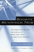 On Descartes' Metaphysical Prism The Constitution and the Limits of Onto-Theo-Logy in Cartes...