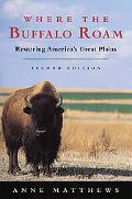 Where the Buffalo Roam Restoring America's Great Plains