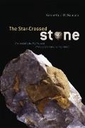 Star-Crossed Stone : The Secret Life, Myths, and History of a Fascinating Fossil