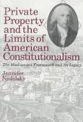 Private Property and the Limits of American Constitutionalism The Madisonian Framework and I...