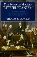 Spirit of Modern Republicanism The Moral Vision of the American Founders and the Philosophy ...