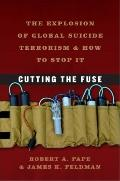 Cutting the Fuse : The Explosion of Global Suicide Terrorism and How to Stop It
