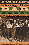 Faces Along the Bar Lore and Order in the Workingman's Saloon, 1870-1920