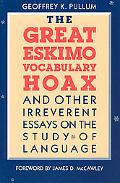 Great Eskimo Vocabulary Hoax And Other Irreverent Essays on the Study of Language