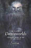 The Complete Danteworlds: A Reader's Guide to the Divine Comedy