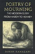 Poetry of Mourning The Modern Elegy from Hardy to Heaney