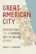 Great American City : Chicago and the Enduring Neighborhood Effect