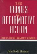 Ironies of Affirmative Action Politics, Culture, and Justice in America