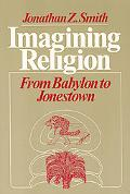 Imagining Religion From Babylon to Jonestown
