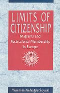 Limits of Citizenship Migrants and Postnational Membership in Europe