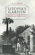 Utopias Garden French Natural History from Old Regime to Revolution