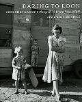 Daring to Look: Dorothea Lange's Photographs and Reports from the Field