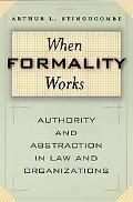 When Formality Works Authority and Abstraction in Law and Organizations