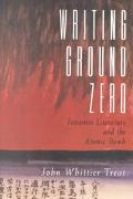 Writing Ground Zero Japanese Literature and the Atomic Bomb
