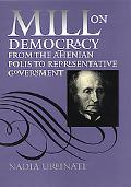 Mill on Democracy From the Athenian Polis to Representative Government