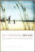 Soft Patriarchs, New Men How Christianity Shapes Fathers and Husbands