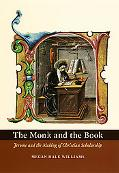 Monk And the Book Jerome And the Making of Christian Scholarship