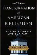 Transformation of American Religion How We Actually Live Our Faith