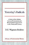 Yesterday's Radicals A Study of the Affinity Between Unitarianism and Broad Church Anglicani...