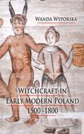 Witchcraft in Early Modern Poland, 1500-1800