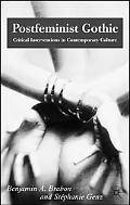 Postfeminist Gothic Critical Interventions in Contemporary Culture