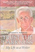 Trust the Darkness: My Life as a Writer