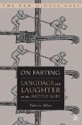 On Farting: Language and Laughter in the Middle Ages (The New Middle Ages)