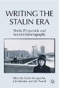 Writing the Stalin Era: Sheila Fitzpatrick and Soviet Historiography