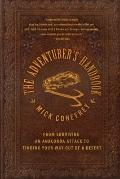 The Adventurer's Handbook: From Surviving an Anaconda Attack to Finding Your Way Out of a De...