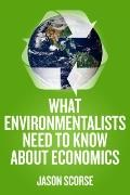 What Environmentalists Need to Know about Economics